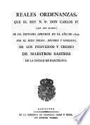 Reales Ordenanzas, que el Rey Don Carlos IV se ha dignado aprobar en el año 1807, por el buen orden, régimen y gobierno de los individuos y Gremio de Maestros de Barcelona