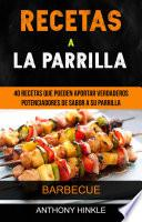 Recetas a la parrilla: 40 recetas que pueden aportar verdaderos potenciadores de sabor a su parrilla (Barbecue)