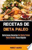 Recetas De Dieta Paleo: Deliciosas Recetas De Dieta Paleo Para Perder Peso Rápido