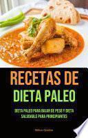 Recetas De Dieta Paleo: Dieta Paleo Para Bajar De Peso Y Dieta Saludable Para Principiantes