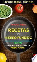 Recetas en hierro fundido: Recetas esenciales de cocina en hierro fundido (Libro de cocina: Cast Iron)