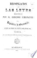 Recopilacion de las leyes emitidas por el gobierno democratico de la República de Guatemala