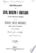 Recopilación de leyes, decretos, bandos, reglamentos, circulares y providencias de los supremos poderes y otras autoridades de la Republica Mexicana