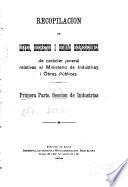 Recopilación de leyes, decretos i demas disposiciones de carácter jeneral relativas al Ministerio de industria i obras públicas ...: pte. Sección de industrias