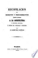 Recopilacion de Secretos y Procedimientos sumamente provechosos à la agricultura è industria pecuaria y otros de utilidad y recreo