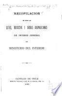 Recopilación de todas las leyes, decretos i demas disposiciones de interés jeneral del Ministerio del Interior