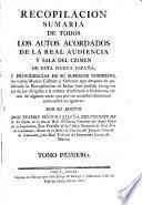 Recopilación sumaria de todos los autos acordados de la Real Audiencia y Sàla del crimen de esta Nueva España ...