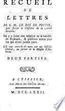 Recueil de lettres de S. M. le Roi de Prusse, pour servir à l'histoire de la guerre dernière