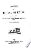 Recuerdos de un viage por España: Castilla, León, Oviedo, Provincias Vascongadas, Asturias, Galicia, Navarra