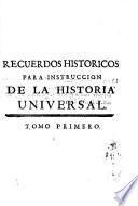 Recuerdos historicos con varias reflexiones que se dirigen a proporcionar alguna instruccion, para la historia universal, y a manifestar la certidumbre de la sagrada