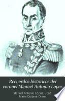 Recuerdos historicos del coronel Manuel Antonio Lopez