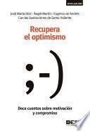 Recupera el optimismo. Doce cuentos sobre motivación y compromiso