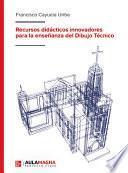 RECURSOS DIDÁCTICOS innovadores para la ENSEÑANZA y APRENDIZAJE del DIBUJO TÉCNICO.
