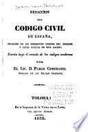 Redacción del Código civil de España, esparcido en los diferentes cuerpos del derecho y leyes sueltas de esta nación