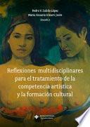 Reflexiones multidisciplinares para el tratamiento de la competencia artística y la formación cultural
