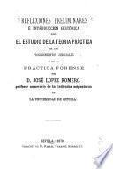 Reflexiones preliminares é introduccion histórica para el estudio de la teoría práctica de los procedimientos judiciales y de la práctica forense