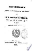 Reflexiones sobre la santidad y doctrina del B. Alfonso M. de Ligorio,...