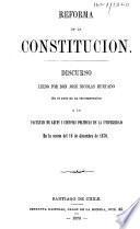 Reforma de la Constitucion. Discurso leido por D. José Nicolas Hurtado en el acto de su incorporacion a la Facultad de Leyes i Ciencias Políticas de la Universidad, etc