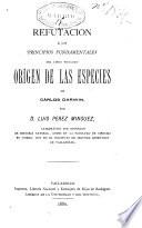 Refutación á los principios fundamentales del libro titulado Orígin de los Espicies de Cárlos Darwin