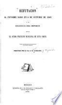Refutacion al informe dado en 6 de octubre de 1863 a la regencia del imperio por el señor prefecto municipal de esta corte
