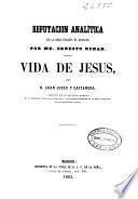 Refutación analítica de la obra escrita en francés por Mr. Ernesto Renan titulada Vida de Jesús