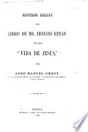 """Refutacion analitica del libro de Mr. E. Renan titulado 'Vida de Jesus,"""" etc"""