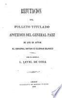 Refutacion del folleto titulado Apoteosis del General Paez de que es autor el General Antonio Guzman Blanco