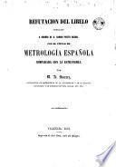 Refutación del libelo publicado a nombre de D. Ramón Prieto Bergel con el título de Metrología Española comparada con la estranjera