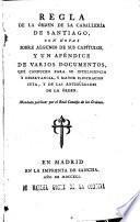 REGLA DE LA ORDEN DE LA CABALLERIA DE SANTIAGO, CON NOTAS SOBRE ALGUNOS DE SUS CAPITULOS