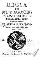 Regla de N.P.S.Agustín y Constituciones de la sagrada orden de predicadores,con algunas de sus glosas...