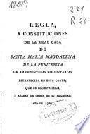 Regla y constituciones de la Real Casa de Santa Maria Magdalena de la Penitencia de arrepentidas voluntarias establecida en esta Corte