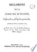 Reglamento de la guardia Real de infantería, de granaderos y cazadores provinciales, aprobado por S.M. en 25 de abril de 1825 y reales ordenes de 27 de diciembre de 1824 y 11 de junio de 1825, dando nueva forma á las planas mayores
