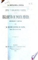 Reglamento de policía minera anotado y concordado con la vigente legislación general de minas y con las leyes y reglamentos de Belgica, Francia, Italia y demas paises mineros de Europa seguido de varios apéndices ... y precedido de una introducción histórico-crítica