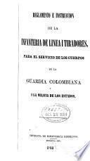 Reglamento e instrucción de la infantería de línea i tiradores, para el servicio de los cuerpos de la Guardia Colombiana i la milicia de los estados