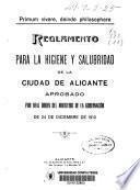 Reglamento para la higiene y salubridad de la ciudad de Alicante aprobado por Real Orden del ministerio de la Gobernación de 24 de Diciembre de 1913