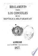Reglamento para los cónsules de la república del Paraguay