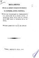 Reglamento que dio al Consejo Interino de Regencia la Suprema Junta Central, motivos que ocasionaron su nombramiento y la abdicacion de la misma junta, y proposicion hecha en el mes de Setiembre de 1809 sobre la libertad de la imprenta