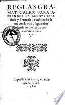 Reglas gramaticales para aprender la lengua espanola y francesa, confiriendo la vna con la otra, segun el orden de las partes de la oration latinas