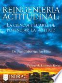 Reingeniería Actitudinal: La ciencia y el arte de potenciar la actitud