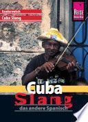 Reise Know-How Sprachführer Cuba Slang - das andere Spanisch: Kauderwelsch-Sprachführer