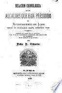 Relación cronológica de los alcaldes que han presidido el ayuntamiento de Lima desde su fundación hasta nuestros días