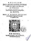 Relacion de las islas Filippinas i de lo que in ellas an trabaiado los padres dae la Compania de Iesus. Del p. Pedro Chirino ...