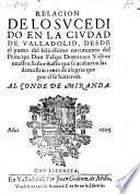 Relacion de lo sucedido en la ciudad de Valladolid, desde el punto del felicissimo nacimiento del principe Don Felipe Dominico Victor: hasta que se acabaron las demostraciones de alegria que por el se hizieron