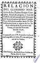 Relacion del glorioso martyrio de los padres Roque Gonçalez, Alonso Rodriguez, y Iuan del Castillo de la Compañia de Iesus que... murieron a manos de los... infieles de la provincia de Vruay ... 1628 ...