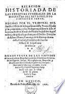 Relacion historiada de las exequias Funerales del ... Rey Philippo II. heshas por el tribunal del sancto officio de la Inquisicion desta Nueva Espana (etc.)