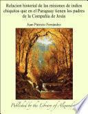Relacion historial de las misiones de indios chiquitos que en el Paraguay tienen los padres de la CompaÐÕa de JesÏs