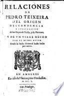 Relaciones De Pedro Teixeira D'El Origen Descendencia Y Svccession de los Reyes de Persia, y de Harmuz, Y De Vn Viage Hecho Por El Mismo Avtor dende la India Oriental hasta Italia por tierra