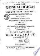 Relaciones genealogicas de la casa de los Marqueses de Trocifal, condes de Torresuedras,... escriviolas Don Antonio Suarez de Alarcon primo genito de esta casa...