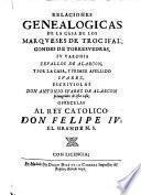 Relaciones genealogicas de la casa de los Marqueses de Trocifal, Condes de Torresvedras, su varonia, Zevallos de Alarcon, y por la casa, y primer apellido Suarez, etc