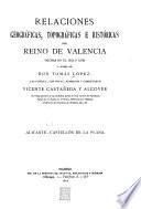 Relaciones geográficas, topográficas e históricas del reino de Valencia hechas en el siglo XVIII.: Alicante. Castellón de la Plana